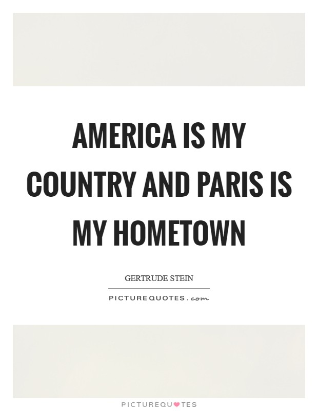 America is my country and Paris is my hometown Picture Quote #1