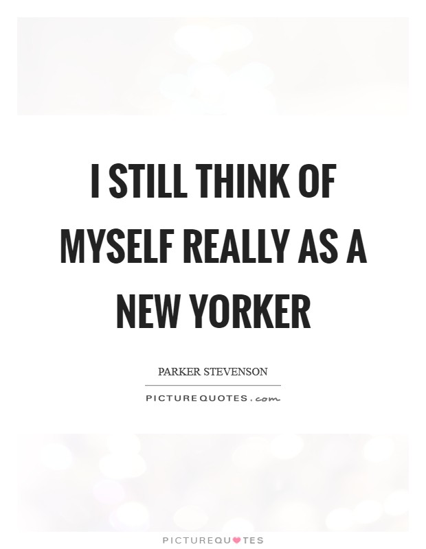 I still think of myself really as a New Yorker Picture Quote #1