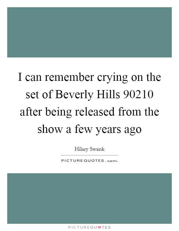 I can remember crying on the set of Beverly Hills 90210 after being released from the show a few years ago Picture Quote #1