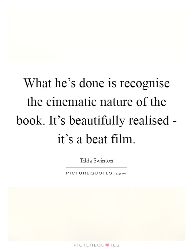What he's done is recognise the cinematic nature of the book. It's beautifully realised - it's a beat film Picture Quote #1