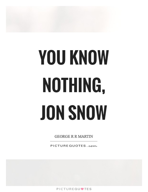 You know nothing, Jon Snow Picture Quote #1