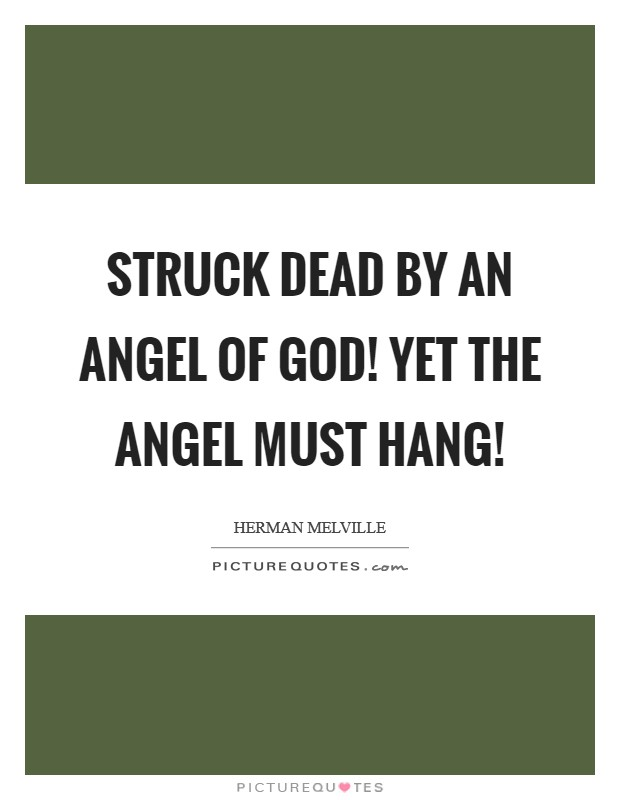 Struck dead by an angel of God! Yet the angel must hang! Picture Quote #1