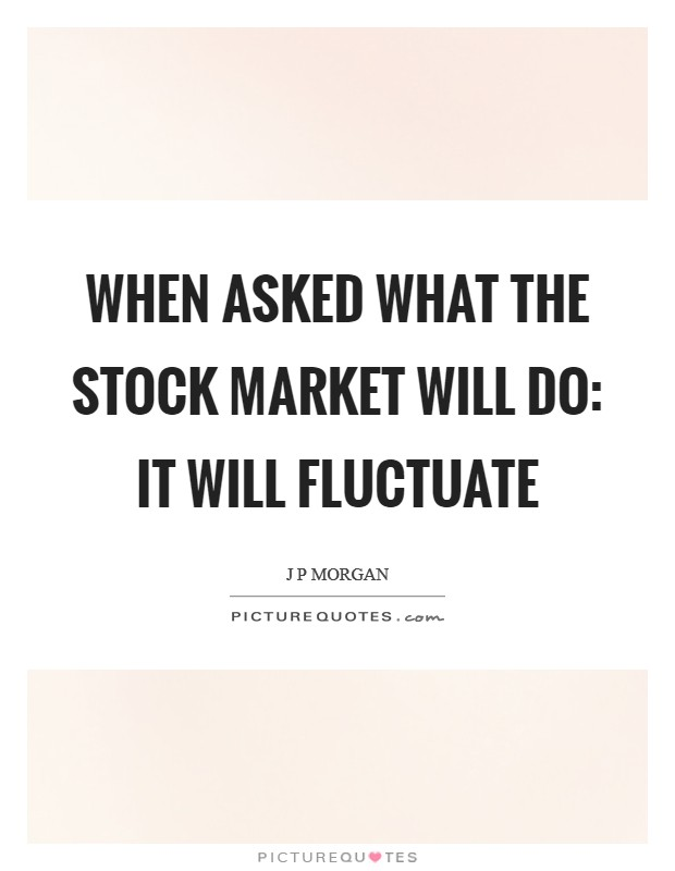 When asked what the stock market will do: It will fluctuate Picture Quote #1