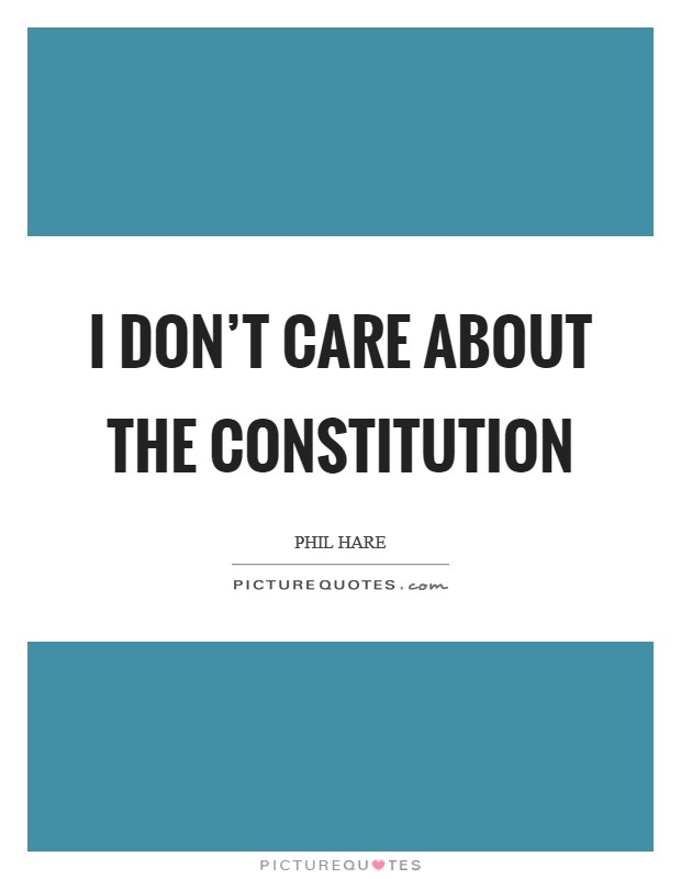 I don't care about the Constitution Picture Quote #1