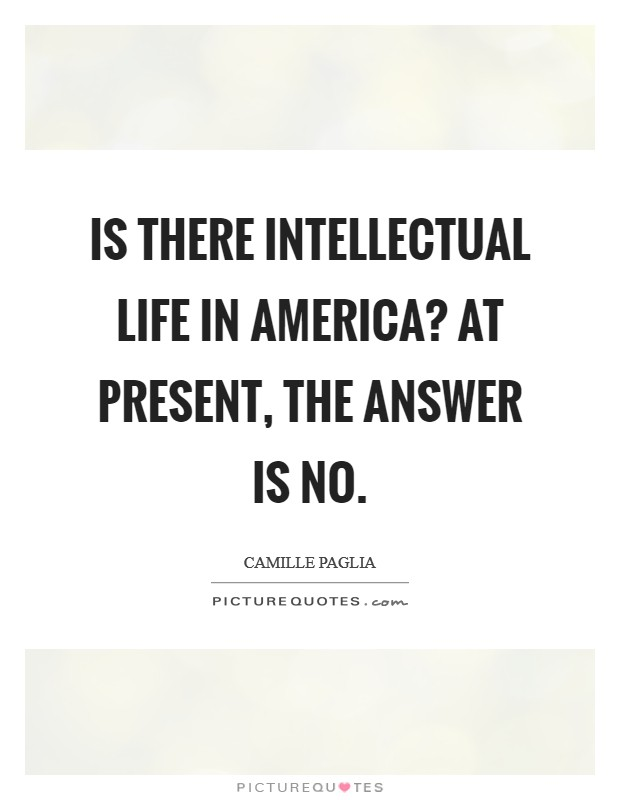Is there intellectual life in America? At present, the answer is no Picture Quote #1