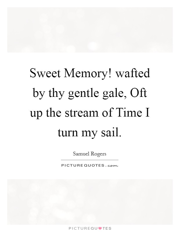 Sweet Memory! wafted by thy gentle gale, Oft up the stream of Time I turn my sail Picture Quote #1