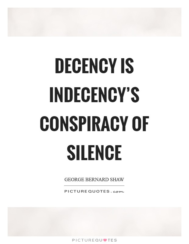 Decency is indecency's conspiracy of silence Picture Quote #1