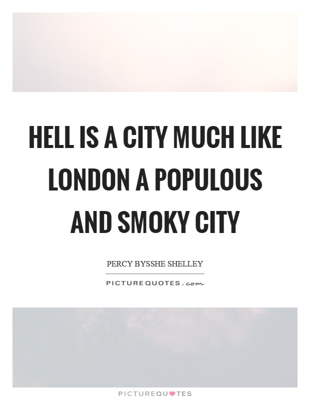 Hell is a city much like London A populous and smoky city Picture Quote #1