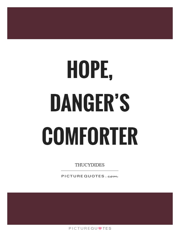 Hope, danger's comforter Picture Quote #1