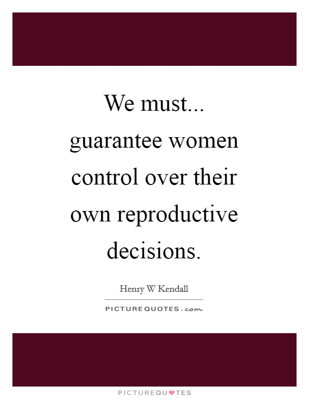 We must... guarantee women control over their own reproductive decisions Picture Quote #1