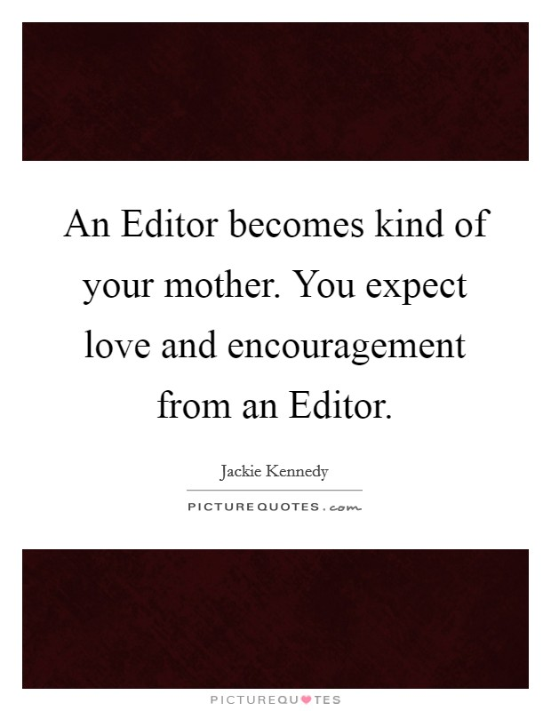 An Editor Becomes Kind Of Your Mother You Expect Love And Enchanting Photo Editor With Love Quotes