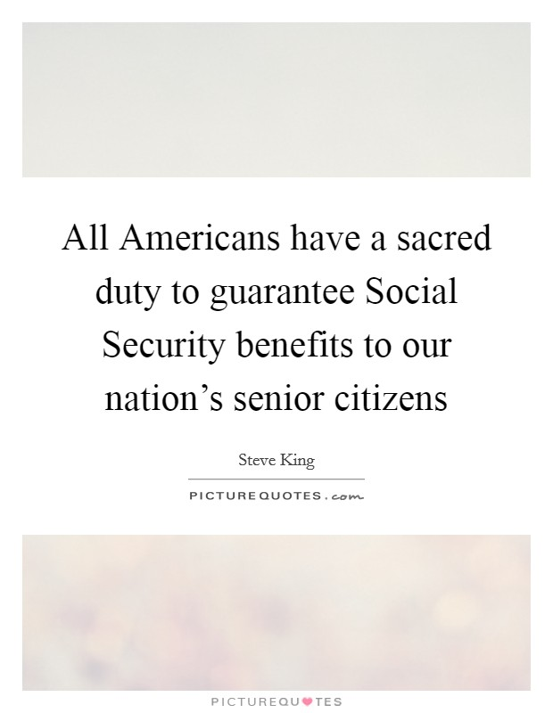 All Americans have a sacred duty to guarantee Social Security benefits to our nation's senior citizens Picture Quote #1