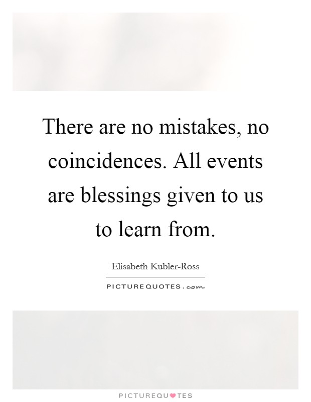 There are no mistakes, no coincidences. All events are blessings given to us to learn from Picture Quote #1