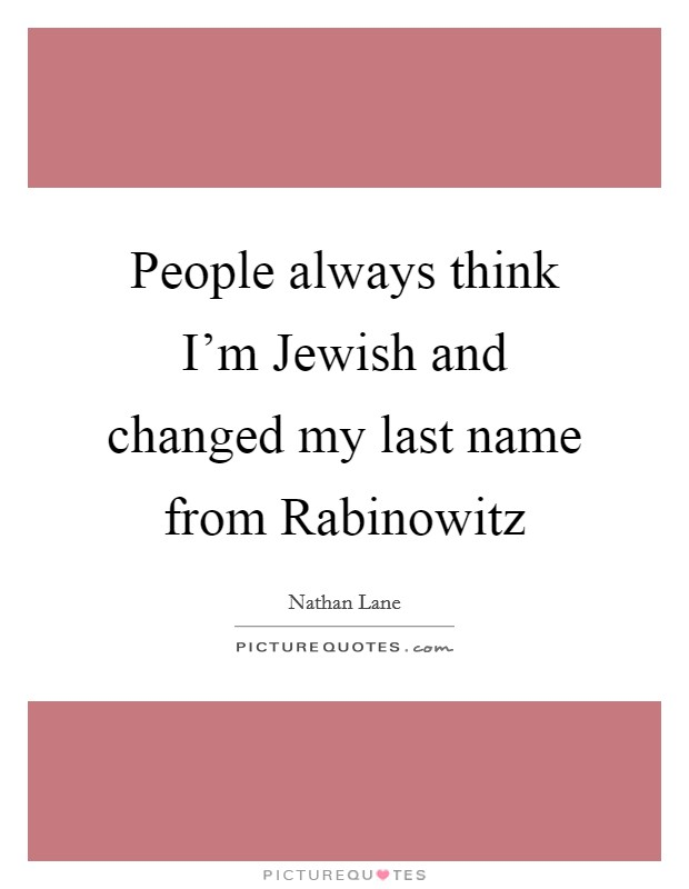 People always think I'm Jewish and changed my last name from Rabinowitz Picture Quote #1
