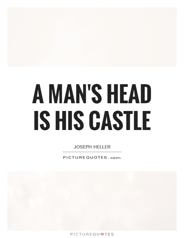 A man's head is his castle Picture Quote #1