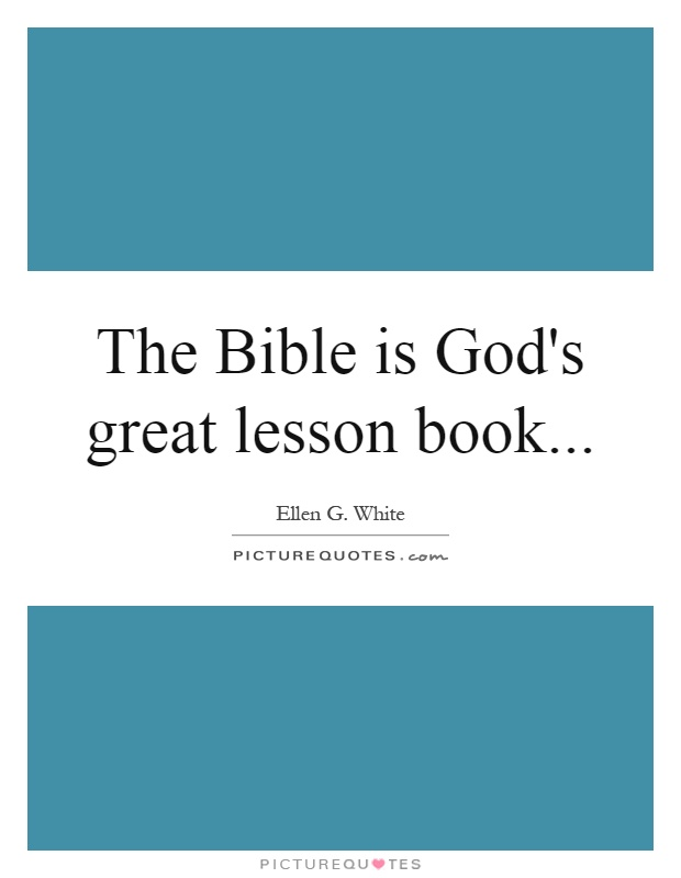 The Bible is God's great lesson book Picture Quote #1