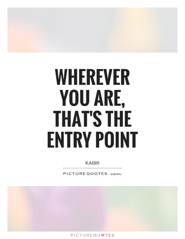 Wherever you are, that's the entry point Picture Quote #1