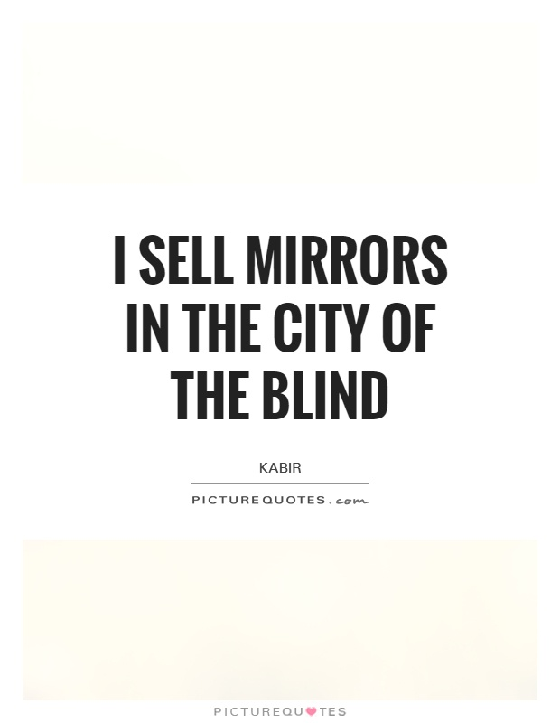 I sell mirrors in the city of the blind Picture Quote #1
