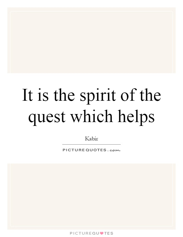 It is the spirit of the quest which helps Picture Quote #1