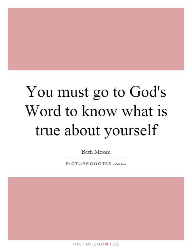 You must go to God's Word to know what is true about yourself Picture Quote #1