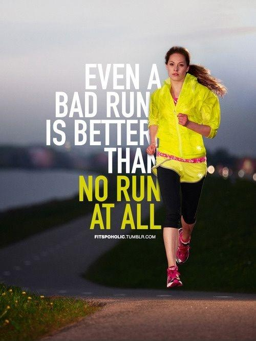 Even a bad run is better than no run at all Picture Quote #1