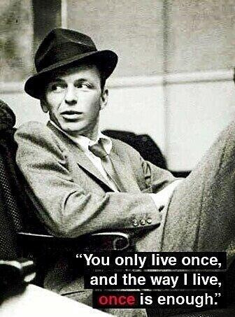 You only live once, and the way I live, once is enough Picture Quote #1