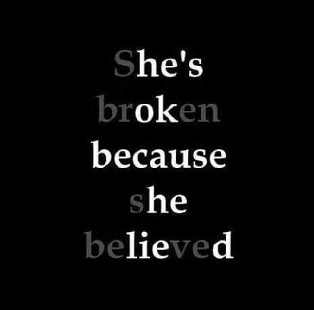 She's broken because she believed Picture Quote #1