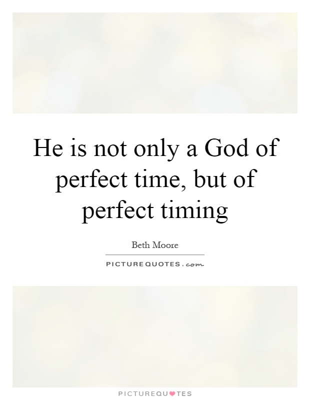 He is not only a God of perfect time, but of perfect timing Picture Quote #1