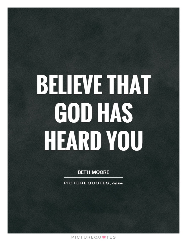 Believe that God has heard you Picture Quote #1