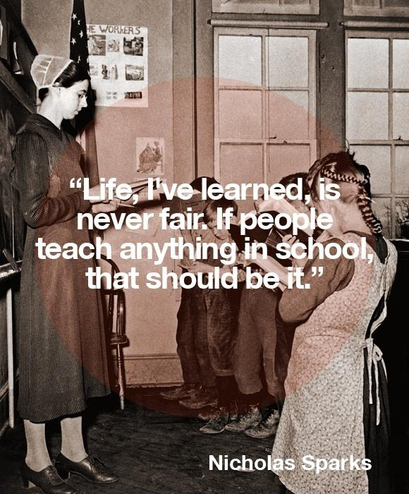 Life, I have learned is never fair. If people teach anything in school, that should be it Picture Quote #1