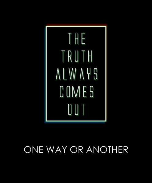 The truth always comes out one way or another Picture Quote #1
