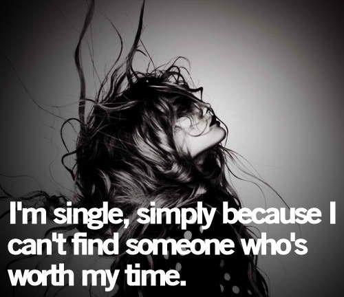 I'm single simply because I can't find someone who's worth my time Picture Quote #1