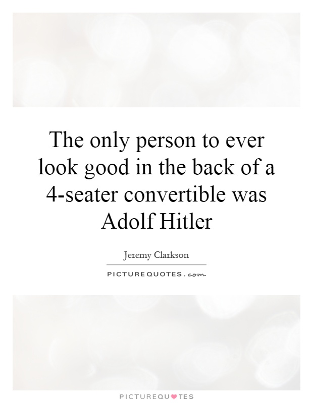 The only person to ever look good in the back of a 4-seater convertible was Adolf Hitler Picture Quote #1