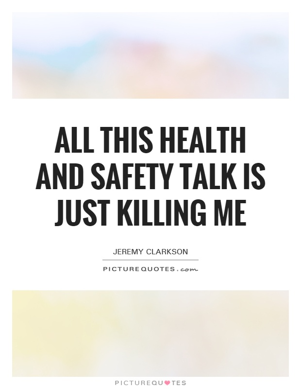 All this health and safety talk is just killing me Picture Quote #1