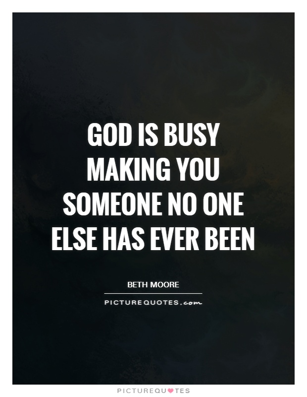 God is busy making you someone no one else has ever been Picture Quote #1