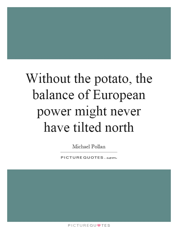 Without the potato, the balance of European power might never have tilted north Picture Quote #1