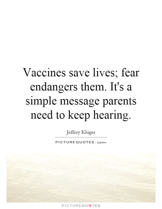 Vaccines save lives; fear endangers them. It's a simple message parents need to keep hearing Picture Quote #1