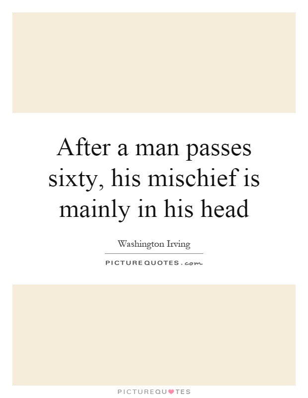 After a man passes sixty, his mischief is mainly in his head Picture Quote #1