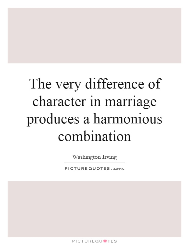 The very difference of character in marriage produces a harmonious combination Picture Quote #1