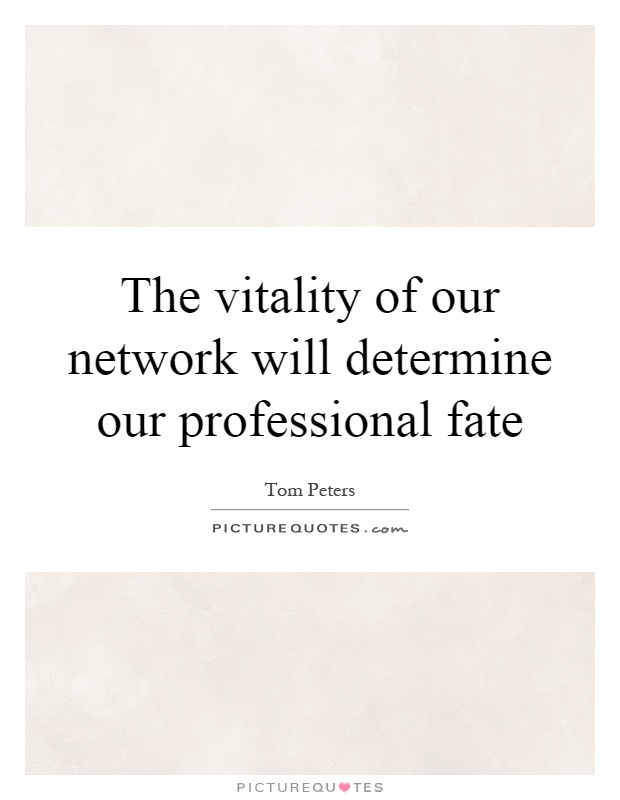 The vitality of our network will determine our professional fate Picture Quote #1