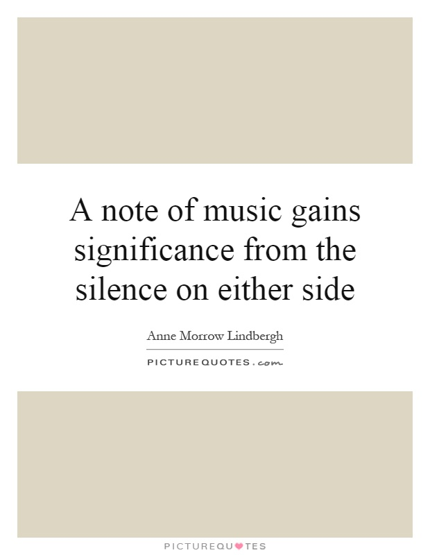 A note of music gains significance from the silence on either side Picture Quote #1