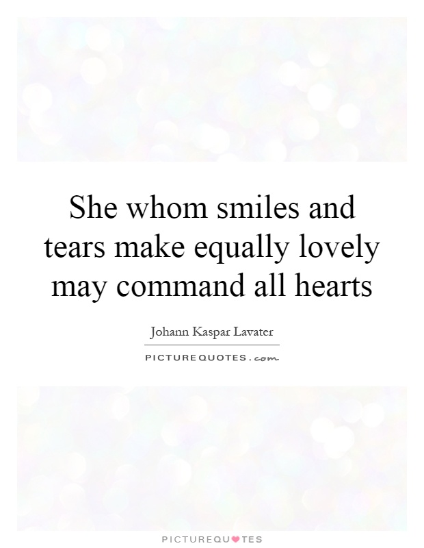 She whom smiles and tears make equally lovely may command all hearts Picture Quote #1