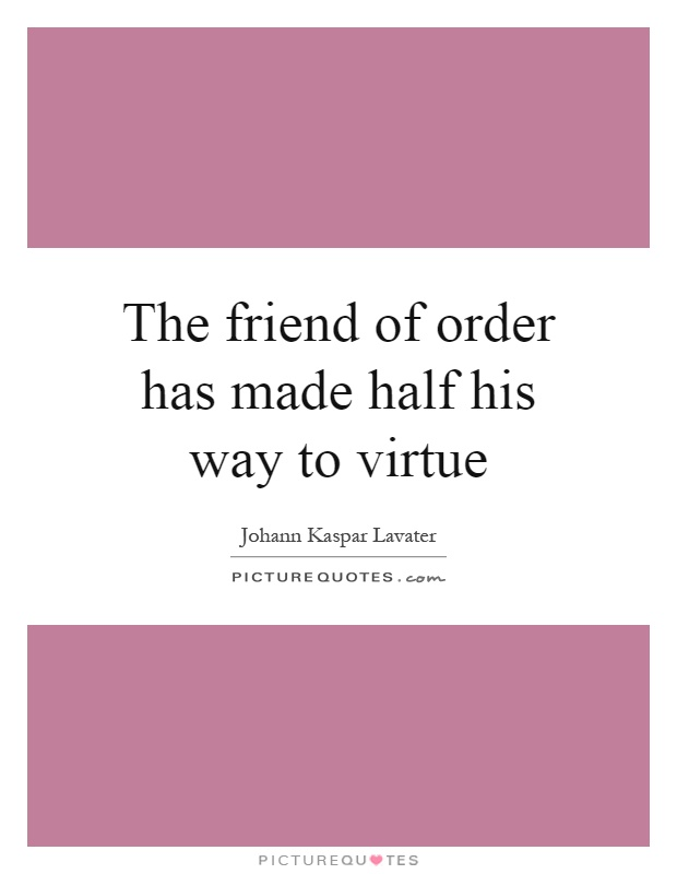 The friend of order has made half his way to virtue Picture Quote #1