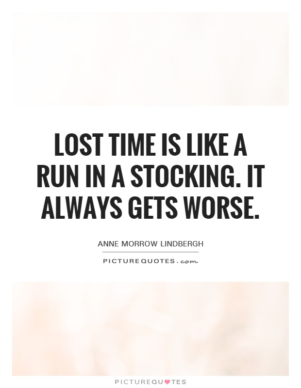 Lost time is like a run in a stocking. It always gets worse Picture Quote #1