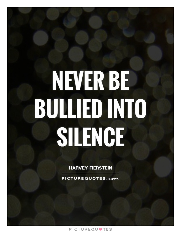 Never be bullied into silence Picture Quote #1