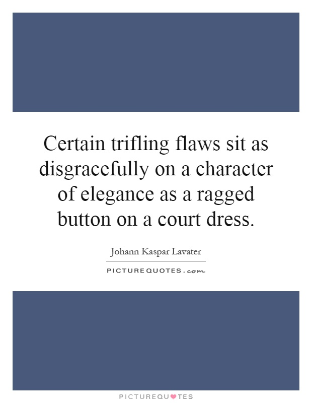 Certain trifling flaws sit as disgracefully on a character of elegance as a ragged button on a court dress Picture Quote #1
