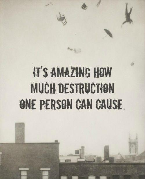 It's amazing how much destruction one person can do Picture Quote #1