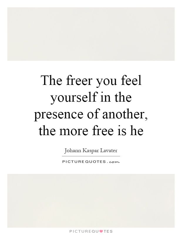 The freer you feel yourself in the presence of another, the more free is he Picture Quote #1