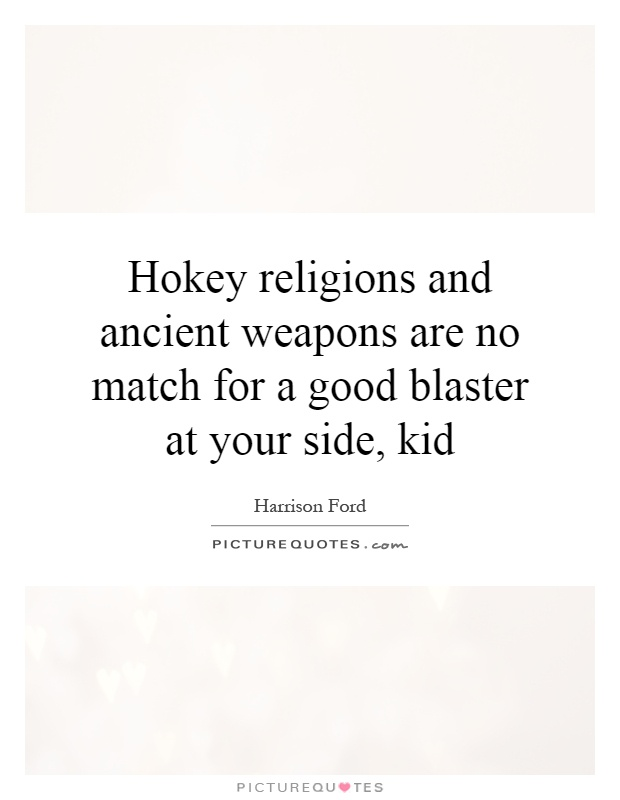 Hokey religions and ancient weapons are no match for a good blaster at your side, kid Picture Quote #1