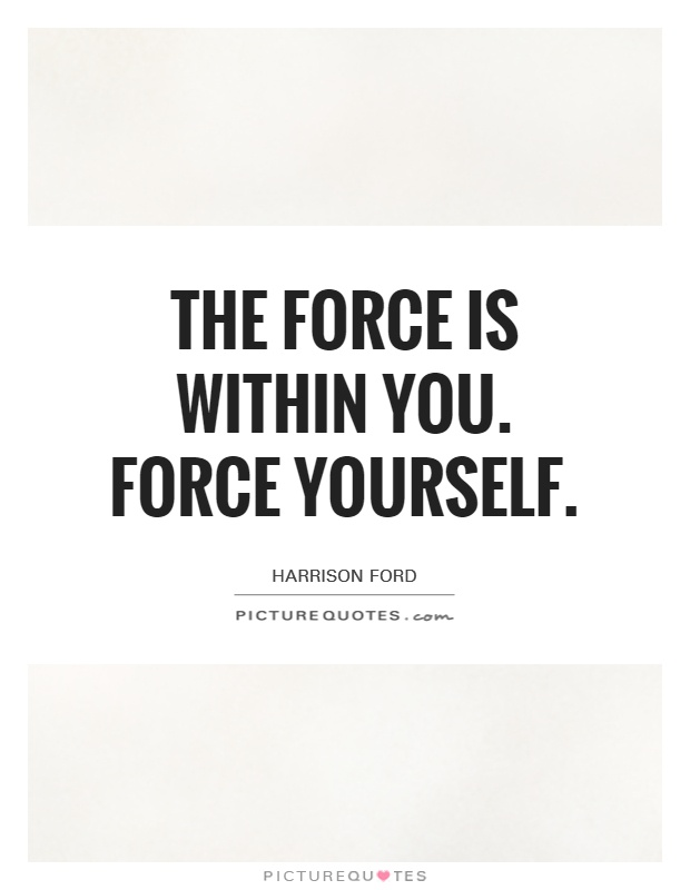 The Force is within you. Force yourself Picture Quote #1